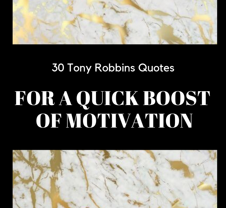 30 Tony Robbins Quotes For A Quick Boost of Motivation